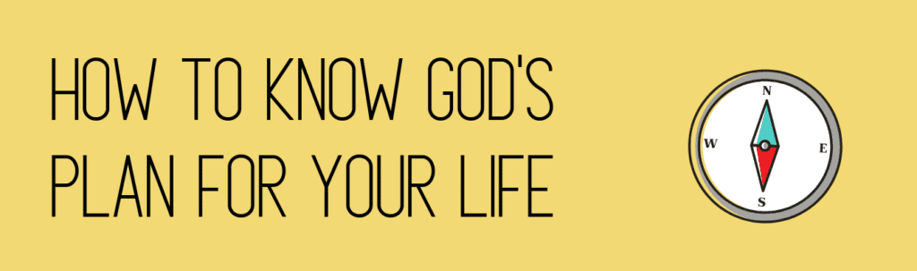 How to know God's plan for your life
