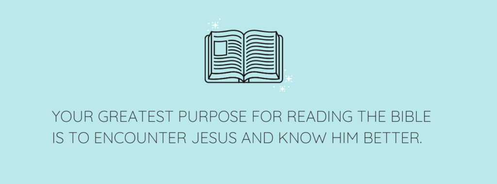 Your greatest purpose for reading the Bible